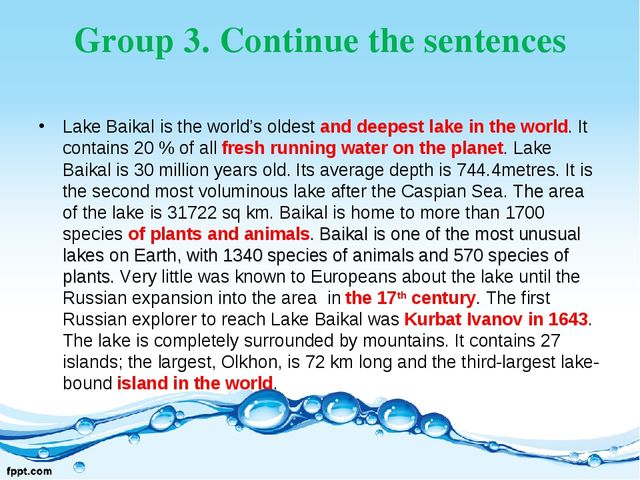 Group 3. Continue the sentences Lake Baikal is the world's oldest and deepest...