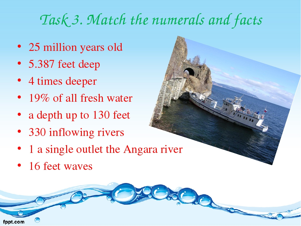 Task 3. Match the numerals and facts 25 million years old 5.387 feet deep 4 t...