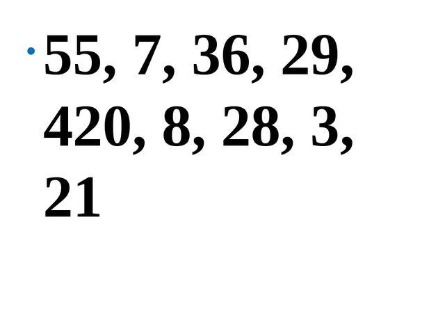 55, 7, 36, 29, 420, 8, 28, 3, 21