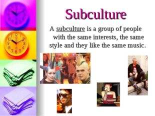 Subculture A subculture is a group of people with the same interests, the sam