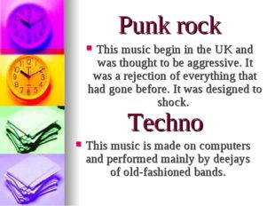 Punk rock This music begin in the UK and was thought to be aggressive. It was