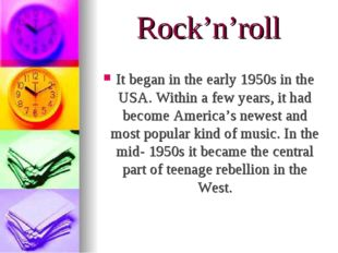 Rock'n'roll It began in the early 1950s in the USA. Within a few years, it ha