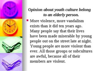 Opinion about youth culture belong to an elderly person. More violence, more