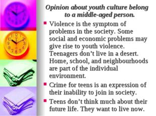 Opinion about youth culture belong to a middle-aged person. Violence is the s