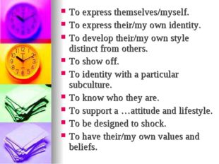 To express themselves/myself. To express their/my own identity. To develop th