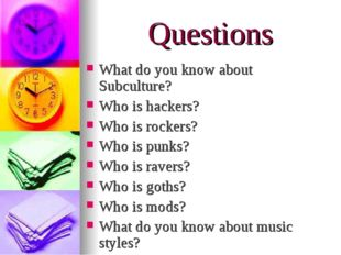 Questions What do you know about Subculture? Who is hackers? Who is rockers?