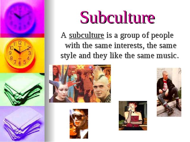 Subculture A subculture is a group of people with the same interests, the sam...