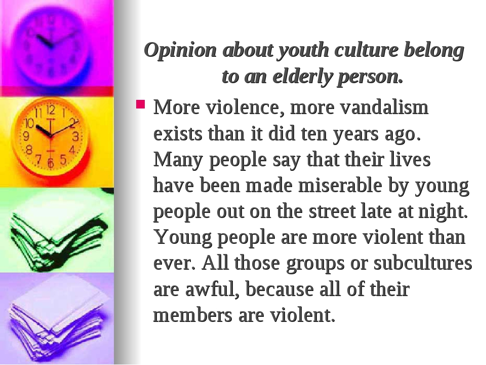 Opinion about youth culture belong to an elderly person. More violence, more...