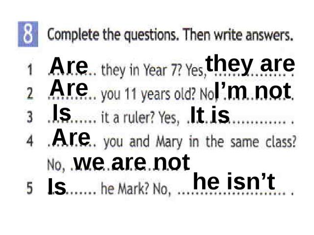 Are Are Is Are Is they are I'm not It is we are not he isn't