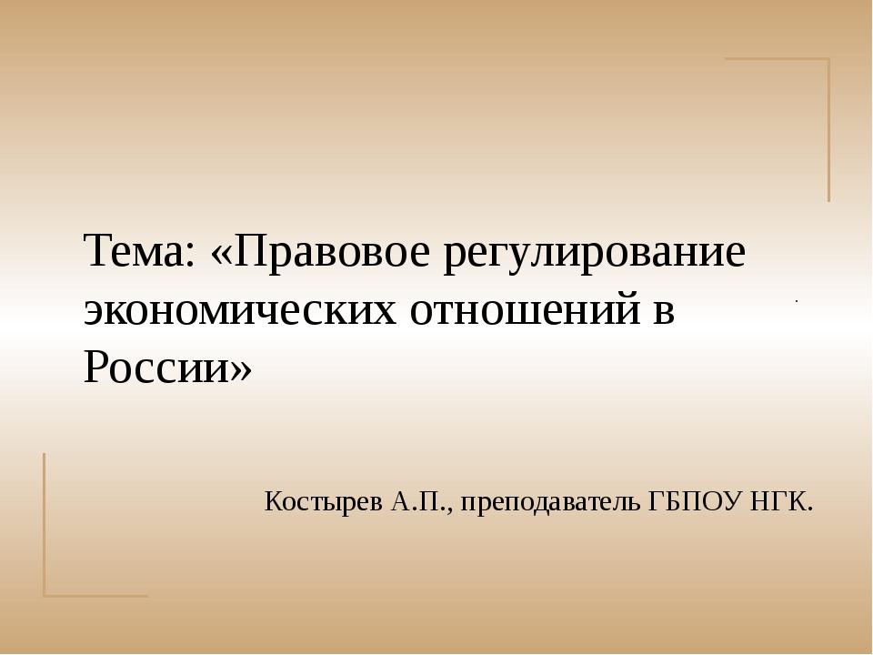 . Тема: «Правовое регулирование экономических отношений в России» Костырев А...