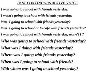 PAST CONTINUOUS ACTIVE VOICE I was going to school with friends yesterday. I