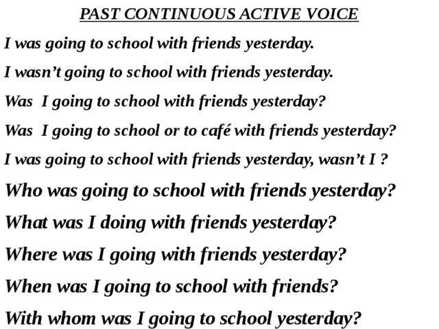 PAST CONTINUOUS ACTIVE VOICE I was going to school with friends yesterday. I...