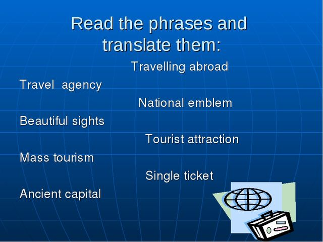 Read the phrases and translate them: Travelling abroad Travel agency National...