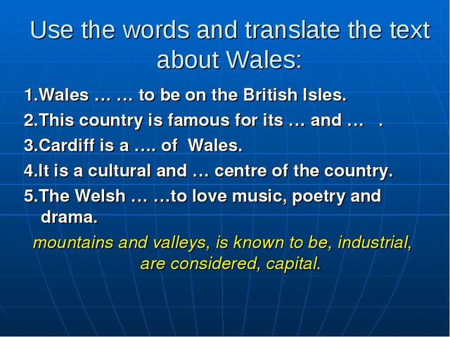 Use the words and translate the text about Wales: 1.Wales … … to be on the Br...