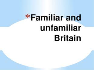 Familiar and unfamiliar Britain