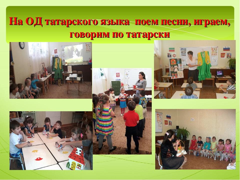 На ОД татарского языка поем песни, играем, говорим по татарски