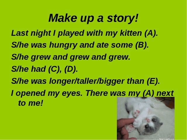 Make up a story! Last night I played with my kitten (A). S/he was hungry and...