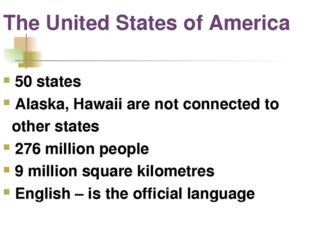 The United States of America 50 states Alaska, Hawaii are not connected to ot