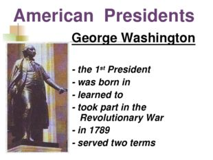 American Presidents George Washington - the 1st President - was born in - lea