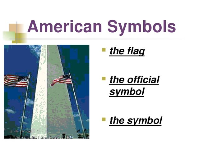 American Symbols the flag the official symbol the symbol