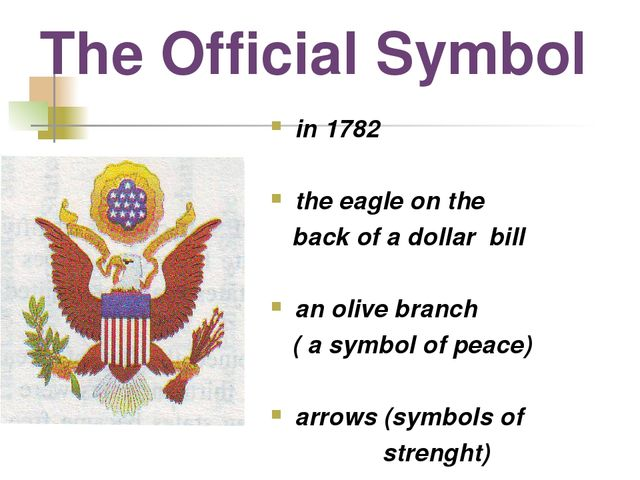 The Official Symbol in 1782 the eagle on the back of a dollar bill an olive b...