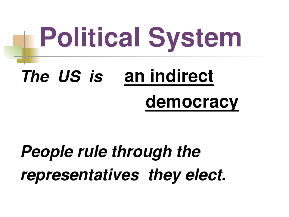 Political System The US is an indirect democracy People rule through the repr...