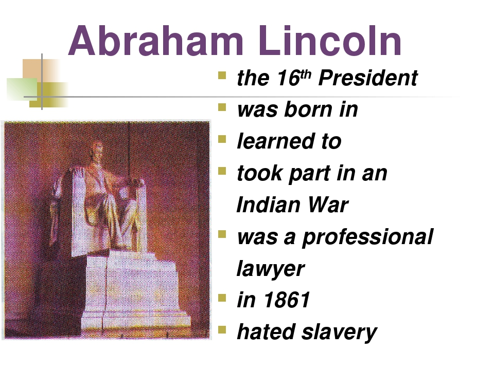 Abraham Lincoln the 16th President was born in learned to took part in an Ind...