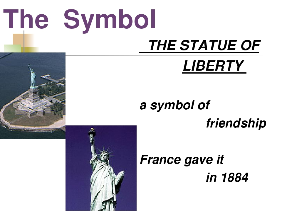 The Symbol THE STATUE OF LIBERTY a symbol of friendship France gave it in 1884