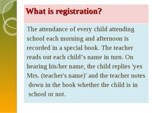 What is registration? The attendance of every child attending school each mor