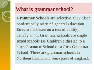 What is grammar school? Grammar Schools are selective, they offer academicall