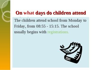 On what days do children attend school? The children attend school from Mond