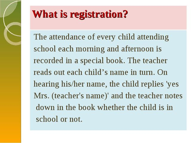 What is registration? The attendance of every child attending school each mor...