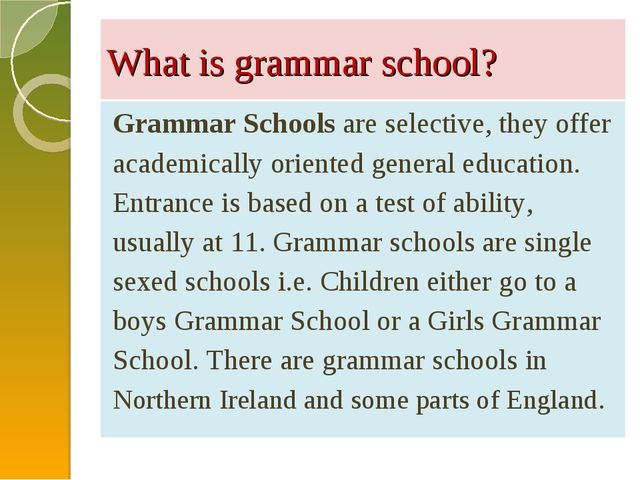 What is grammar school? Grammar Schools are selective, they offer academicall...