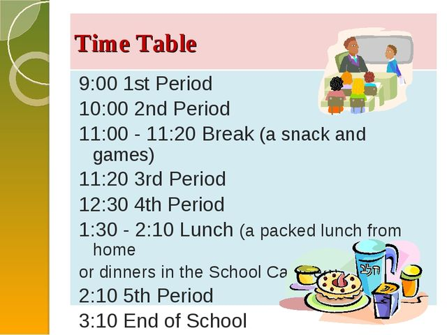 Time Table 9:00 1st Period 10:00 2nd Period 11:00 - 11:20 Break (a snack and...