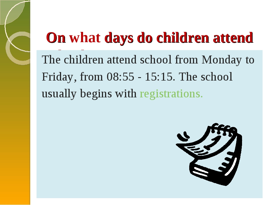 On what days do children attend school? The children attend school from Mond...