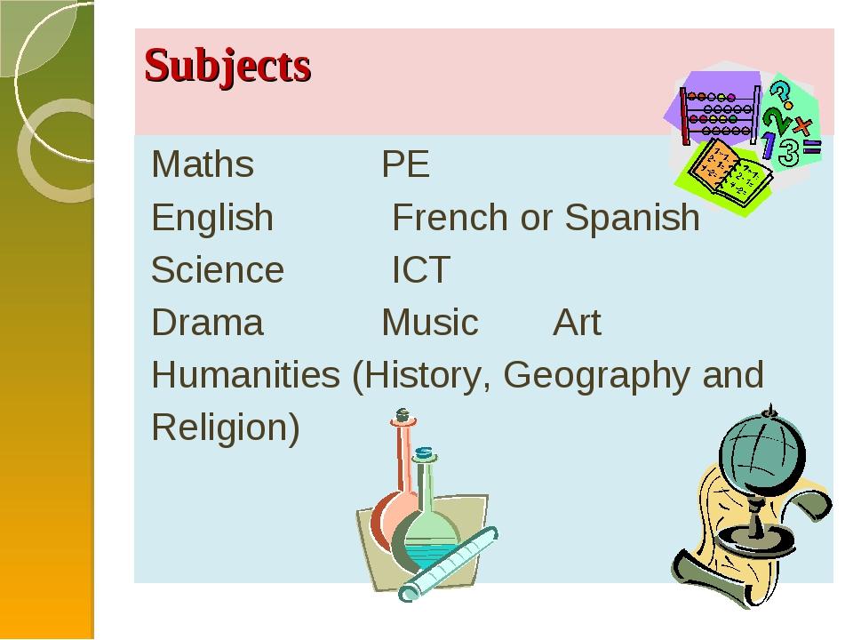 Subjects Maths PE English French or Spanish Science ICT Drama Music Art Human...