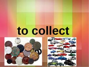 to collect
