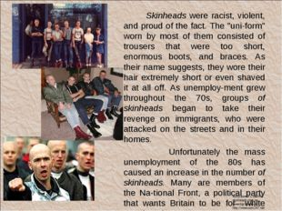 "Skinheads were racist, violent, and proud of the fact. The ""uni­form"" worn b"