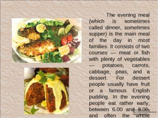 The evening meal (which is sometimes called dinner, sometimes supper) is the