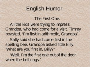 English Humor. The First One. All the kids were trying to impress Grandpa, wh