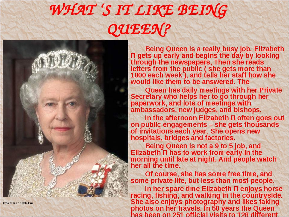 WHAT 'S IT LIKE BEING QUEEN? Being Queen is a really busy job. Elizabeth П ge...