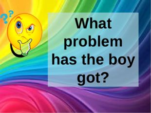What problem has the boy got?