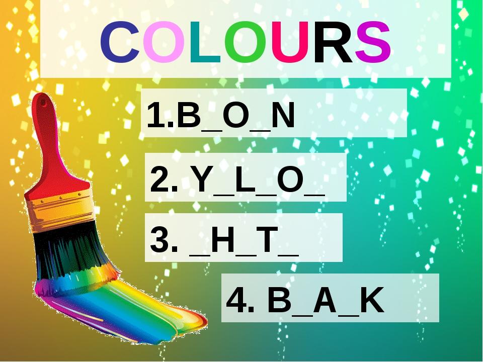 COLOURS 1.B_O_N 2. Y_L_O_ 3. _H_T_ 4. B_A_K