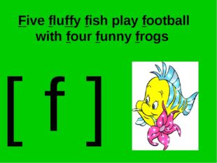 Five fluffy fish play football with four funny frogs [ f ]