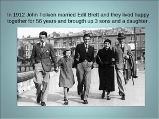 In 1912 John Tolkien married Edit Brett and they lived happy together for 56