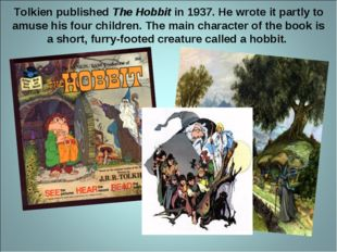 Tolkien published The Hobbit in 1937. He wrote it partly to amuse his four ch