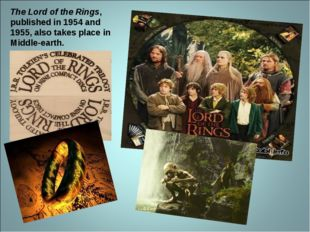 The Lord of the Rings, published in 1954 and 1955, also takes place in Middle