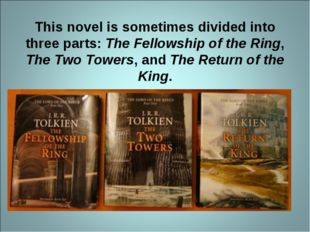 This novel is sometimes divided into three parts: The Fellowship of the Ring,