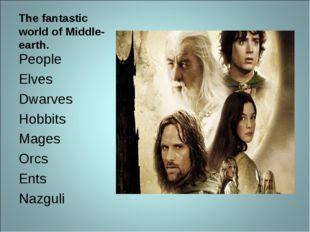 The fantastic world of Middle-earth. People Elves Dwarves Hobbits Mages Orcs