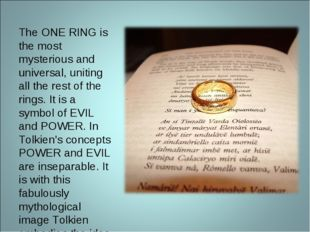 The ONE RING is the most mysterious and universal, uniting all the rest of th